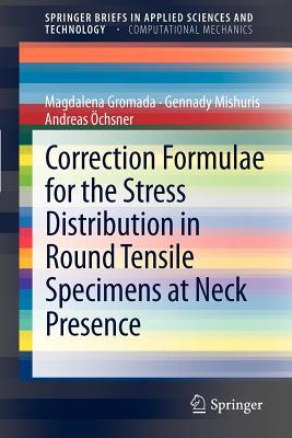 Correction Formulae for the Stress Distribution in Round Tensile Specimens at Neck Presence By Gromada, Magdalena/ Mishuris, Gennady/ Ochsner, Andreas